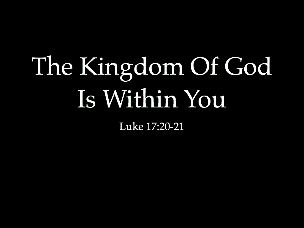 "the kingdom of god is like What did jesus mean when he said ""the kingdom of god is within you"" does the kingdom only exist in our hearts and minds."